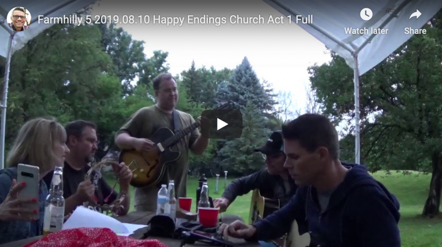 Farmhilly 5 2019.08.10 Happy Endings Church Act 1 Full (under the tent)